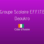 GROUPE SCOLAIRE E.F.F.I.T.E DAOUKRO